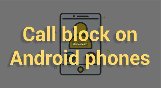 How to call block in Android top brand phones