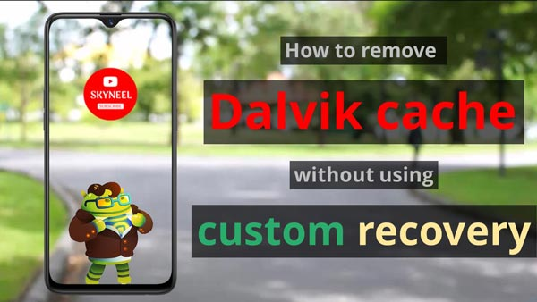 How to remove dalvik cache without using custom recovery