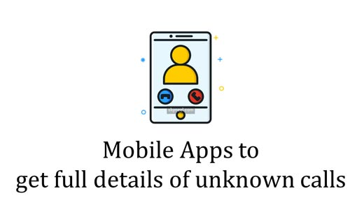 Mobile Apps to get full details of unknown calls