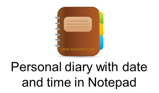 How to create personal diary with date and time in Notepad