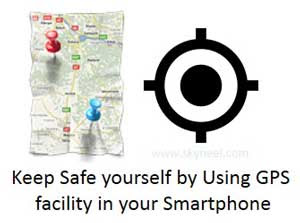 Keep Safe yourself by Using GPS facility in your Smartphone