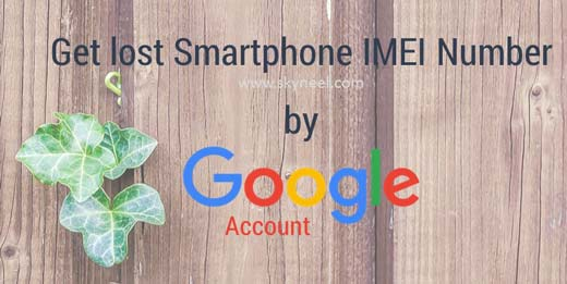 How to get lost Smartphone IMEI Number by Google