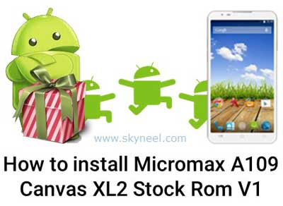 How to install Micromax A109 Canvas XL2 Stock Rom V1