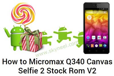 New Lollipop update Micromax Q340 Canvas Selfie 2 Stock Rom V2