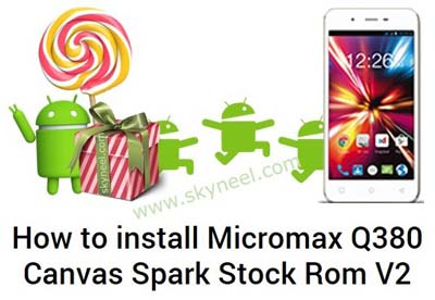 New Lollipop update Micromax Q380 Canvas Spark Stock Rom V2