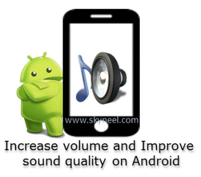 increase volume and improve sound quality on Android