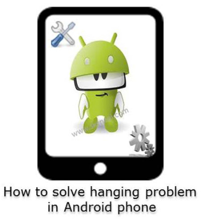 How to solve hanging problem in Android phone