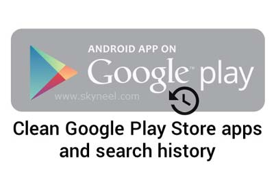 Clean Google Play Store apps and search history