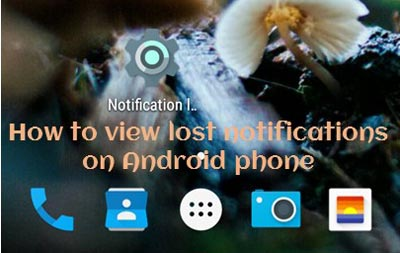 How to view lost notifications on Android phone