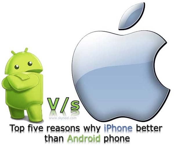 android is better than iphone top five reasons why iphone better than android phone 7897