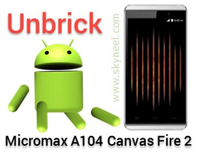 unbrick Micromax A104 Canvas Fire 2 Stock Rom V1