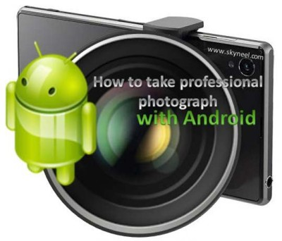 How to take professional photography with Android