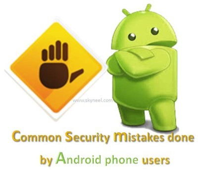 Common security mistakes done by Android phone users