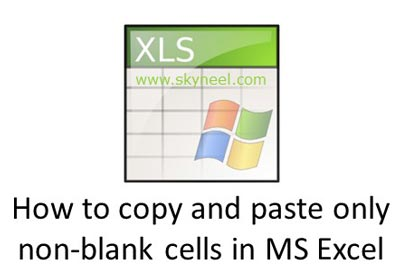 How to copy and paste only non-blank cells in MS Excel