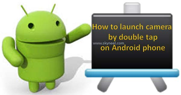 How to launch camera by double tap on Android phone