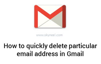 How to quickly delete particular email address in Gmail