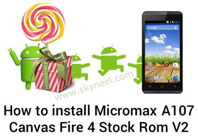 New update Micromax A107 Canvas Fire 4 Stock Rom V2