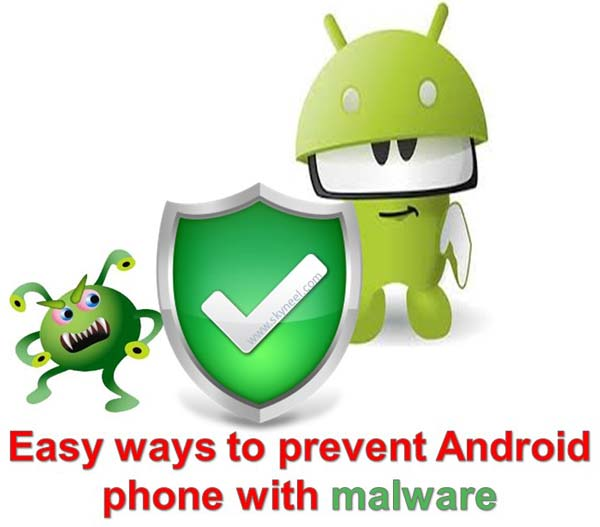 Easy ways to prevent Android phone with malware