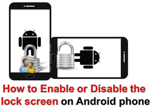 How to Enable or Disable the lock screen on Android phone