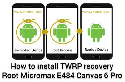 How to install TWRP recovery and root Micromax E484 Canvas 6 Pro