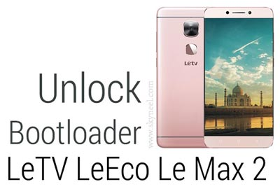 How to unlock bootloader LeTV LeEco Le Max 2