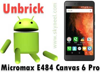 How to unbrick Micromax E484 Canvas 6 Pro Stock Rom V1