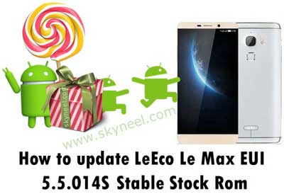 How to update LeEco Le Max EUI 5 5 014S Stable Stock Rom
