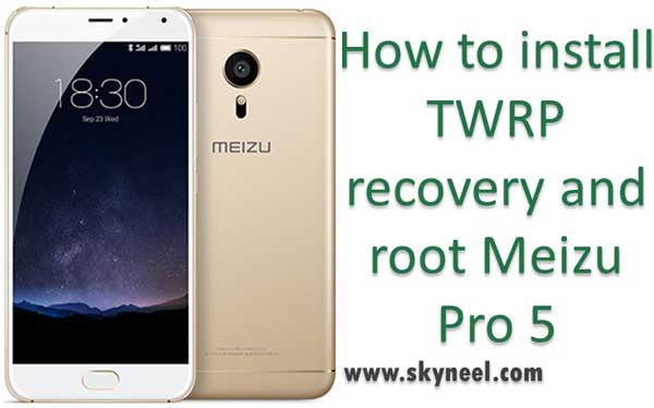 install TWRP recovery and root Meizu PRO 5