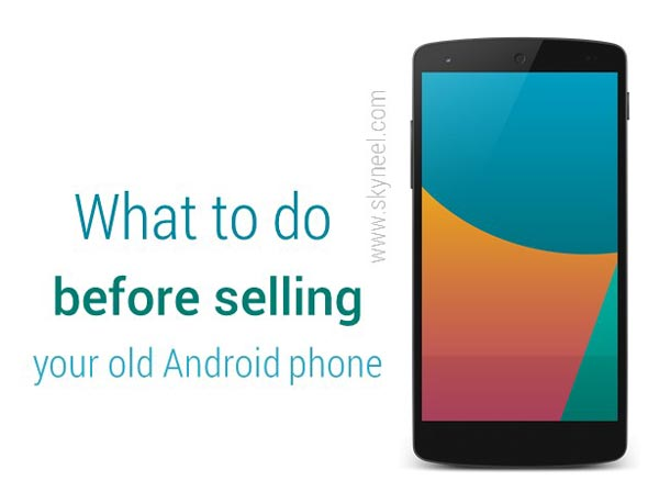 What to do before selling your old Android phone
