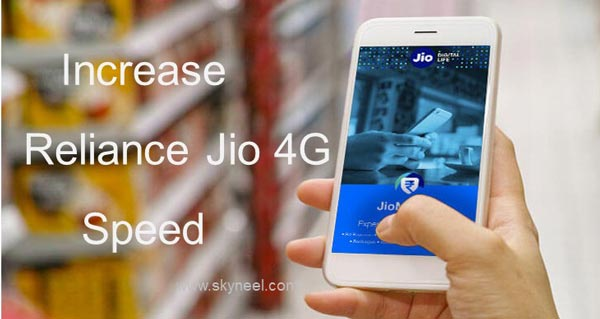 How to increase Reliance Jio 4G downloading speed