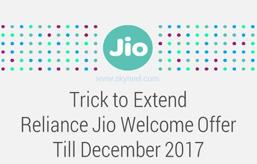 Trick to Extend Reliance Jio Welcome Offer till December 2017