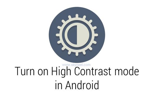 How to turn on High Contrast mode in Android 5.0 Lollipop