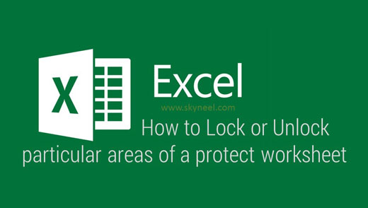 Lock or Unlock particular areas of a protect worksheet in Excel – Protect Worksheet