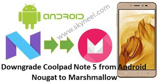 Downgrade Coolpad Note 5 Android Nougat to Marshmallow