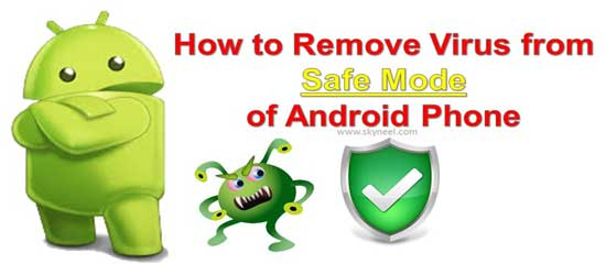 How to Remove Virus from Safe Mode of Android Phone