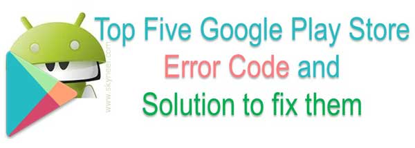 top-five-google-play-store-error-code-and-solution-to-fix-them