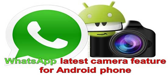 WhatsApp latest camera feature for Android phone
