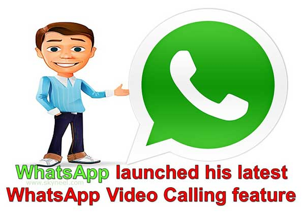 whatsapp-launched-his-latest-whatsapp-video-calling-feature