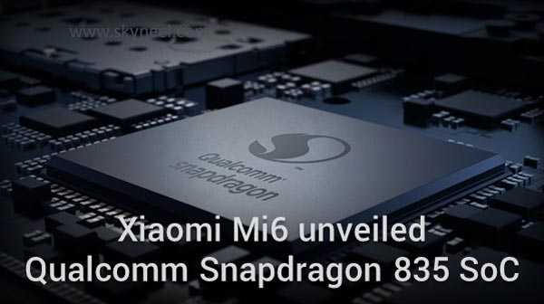 Xiaomi Mi6 unveiled Qualcomm Snapdragon 835 SoC