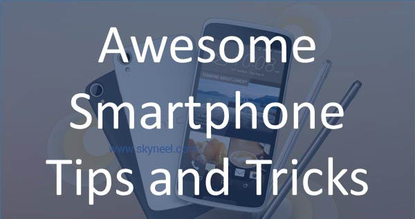 Awesome Smartphone Tips and Tricks
