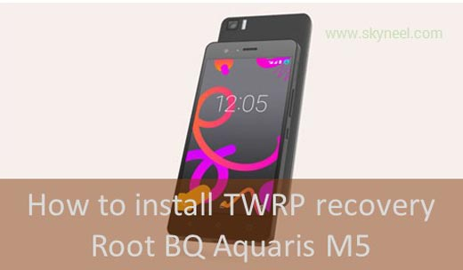 How to root BQ Aquaris M5 TWRP recovery