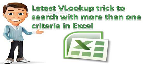 Latest VLookup trick to search with more than one criteria in ExcelLatest VLookup trick to search with more than one criteria in Excel
