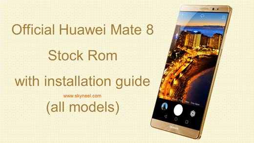 Official Huawei Mate 8 Stock Rom with installation guide