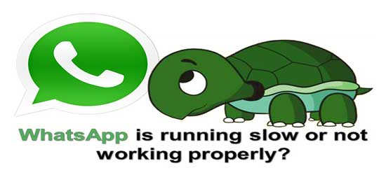 WhatsApp is running slow or not working properly