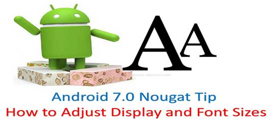 Android 7.0 Nougat Tip How to Adjust Display and Font Sizes