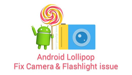 How to resolve Android Lollipop Camera and Flashlight issue