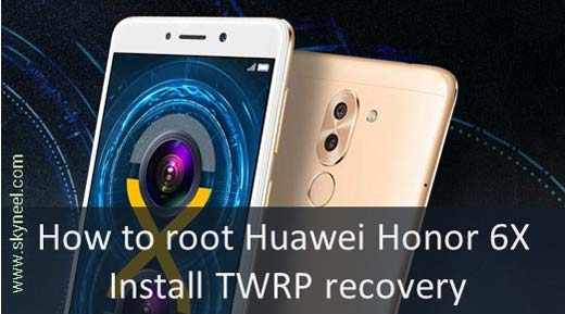How to root Huawei Honor 6X and install TWRP recovery