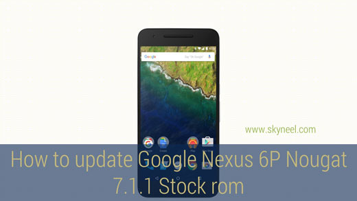 How to update Google Nexus 6P Nougat 7 1 1 Stock Rom