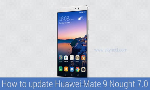 How to update Huawei Mate 9 Nought 7.0