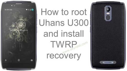 How to root Uhans U300 and install TWRP recovery